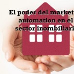 El poder del marketing automation en el sector inmobiliario