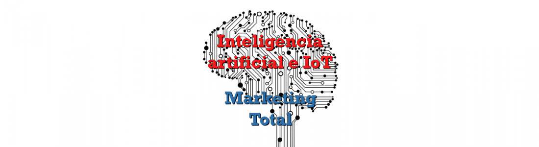 Inteligencia artificial e IoT igual a marketing total