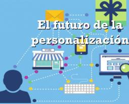El futuro de la personalización y cómo prepararse para él