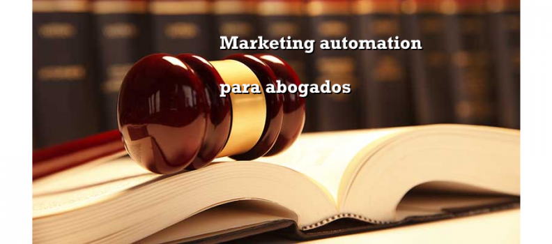 Marketing automation para despachos de abogados