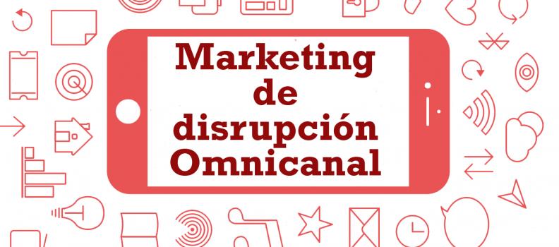 marketing de disrupción omnicanal